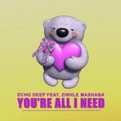 Echo Deep - You're All I Need Ft. Zinhle Mashaba